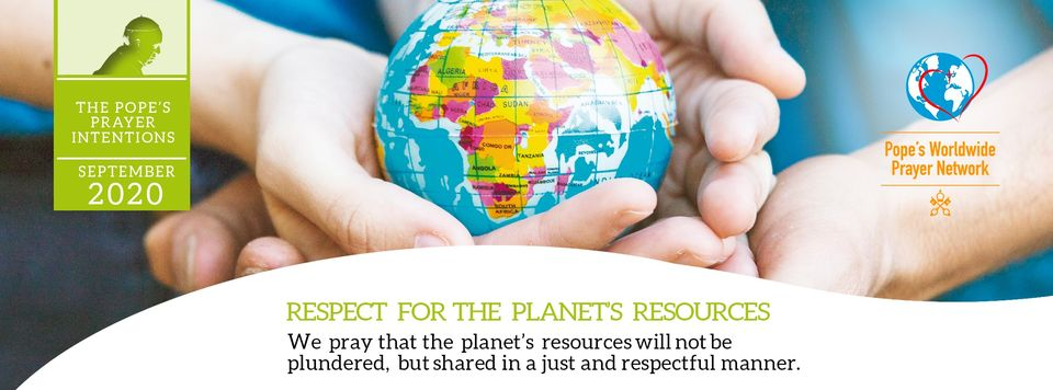 SEPTEMBER POPE'S PRAYER  Respect for the Planet's Resources